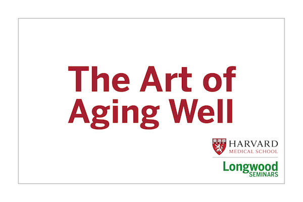 The Art of Aging Well - Longwood Seminar